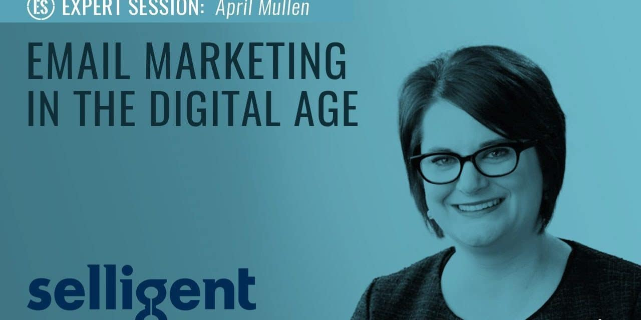 Email Marketing in the Digital Age – April Mullen